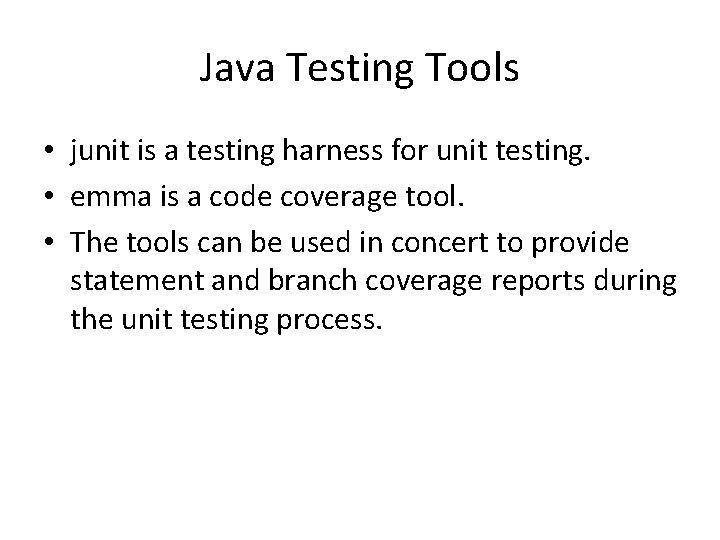 Java Testing Tools • junit is a testing harness for unit testing. • emma