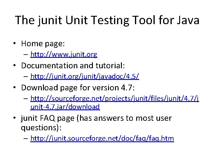 The junit Unit Testing Tool for Java • Home page: – http: //www. junit.