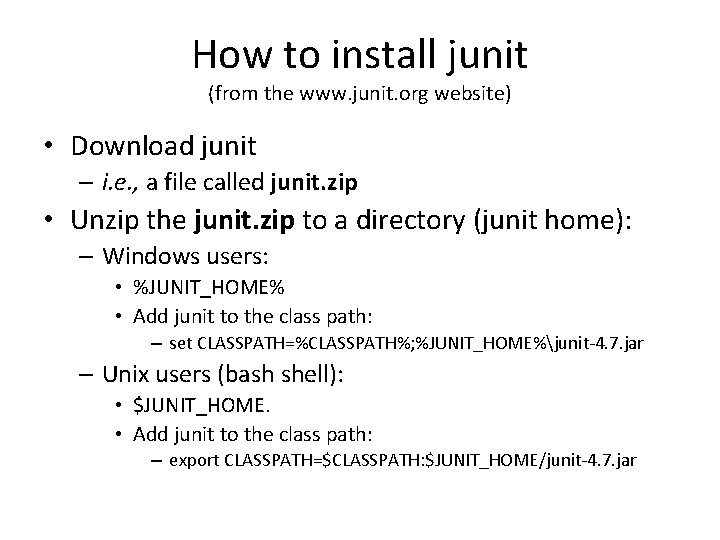 How to install junit (from the www. junit. org website) • Download junit –