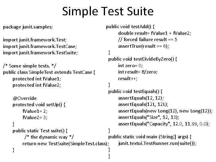 Simple Test Suite public void test. Add() { double result= f. Value 1 +