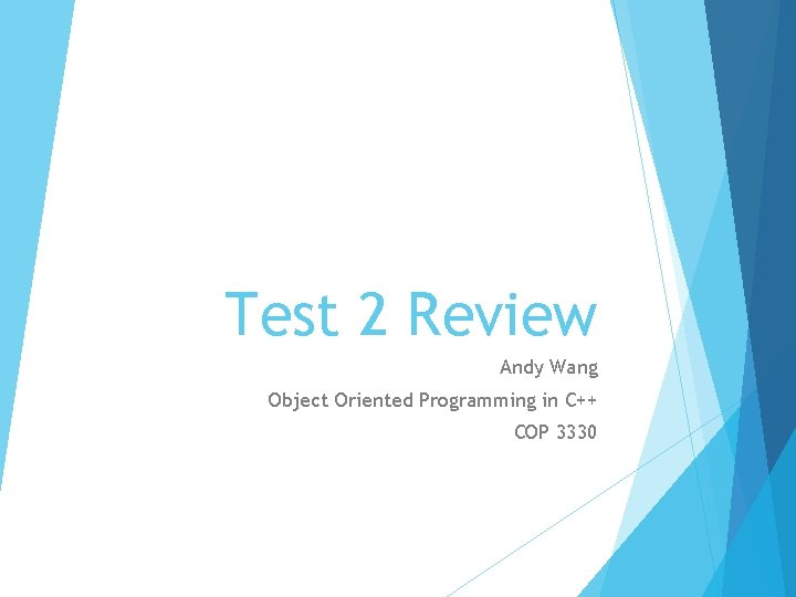 Test 2 Review Andy Wang Object Oriented Programming in C++ COP 3330