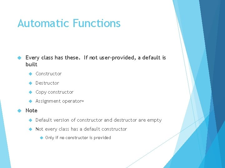 Automatic Functions Every class has these. If not user-provided, a default is built Constructor