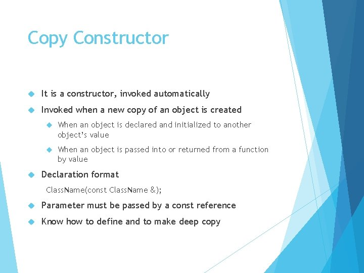 Copy Constructor It is a constructor, invoked automatically Invoked when a new copy of