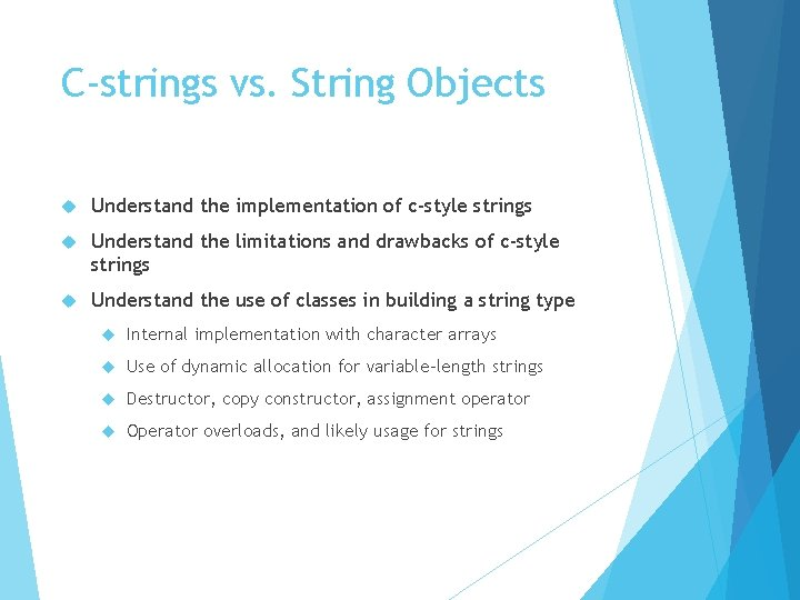 C-strings vs. String Objects Understand the implementation of c-style strings Understand the limitations and