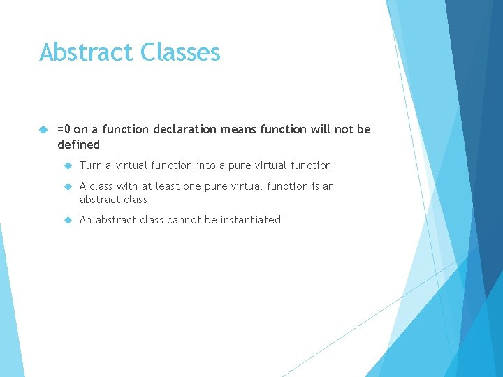 Abstract Classes =0 on a function declaration means function will not be defined Turn
