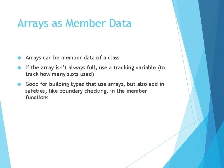 Arrays as Member Data Arrays can be member data of a class If the