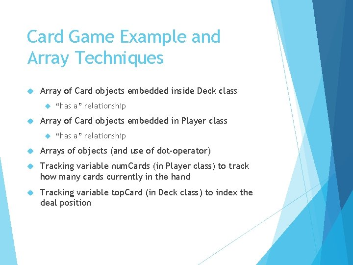 Card Game Example and Array Techniques Array of Card objects embedded inside Deck class