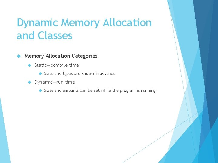Dynamic Memory Allocation and Classes Memory Allocation Categories Static—compile time Sizes and types are