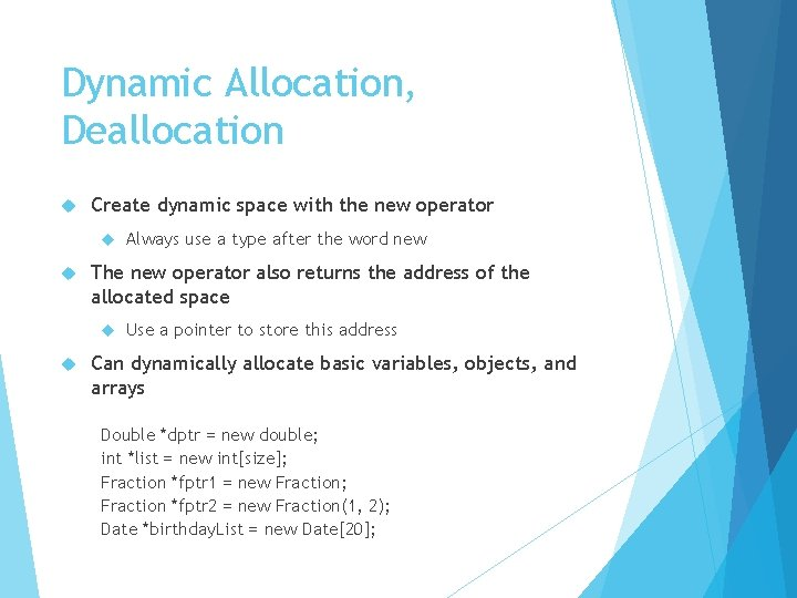 Dynamic Allocation, Deallocation Create dynamic space with the new operator The new operator also