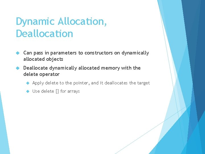 Dynamic Allocation, Deallocation Can pass in parameters to constructors on dynamically allocated objects Deallocate