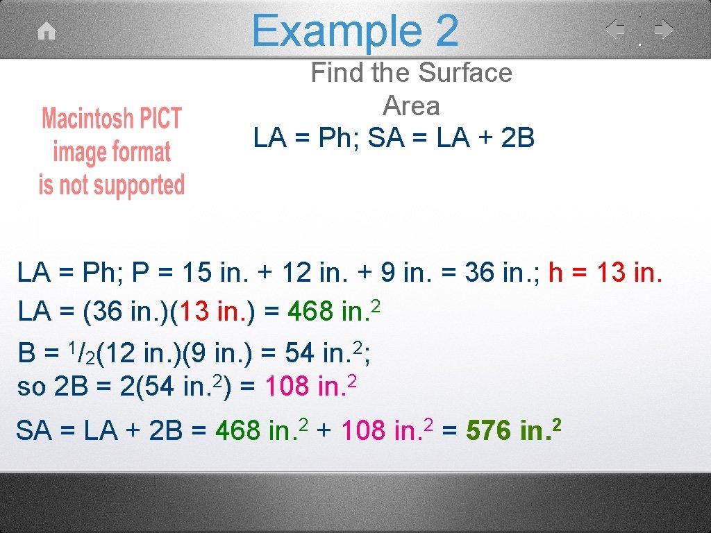 Example 2 Find the Surface Area LA = Ph; SA = LA + 2