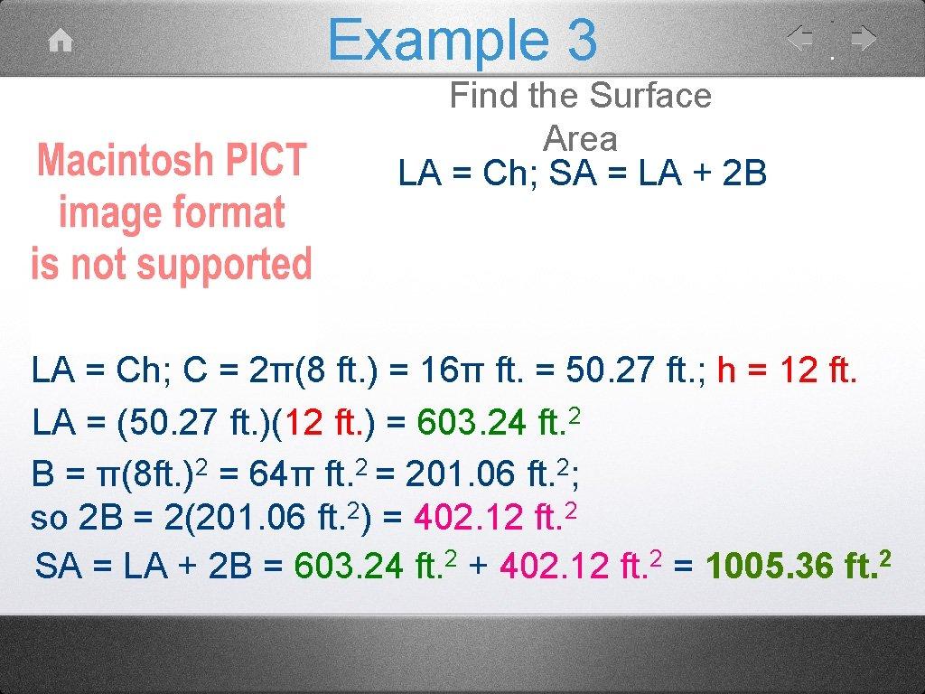 Example 3 Find the Surface Area LA = Ch; SA = LA + 2