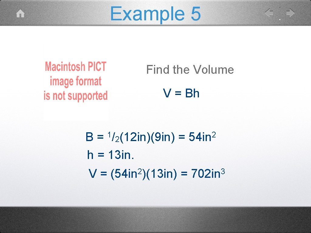 Example 5 Find the Volume V = Bh B = 1/2(12 in)(9 in) =