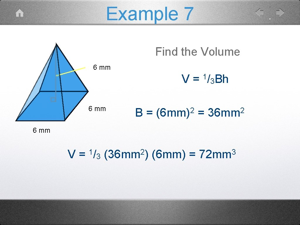 Example 7 Find the Volume 6 mm V = 1/3 Bh 6 mm B