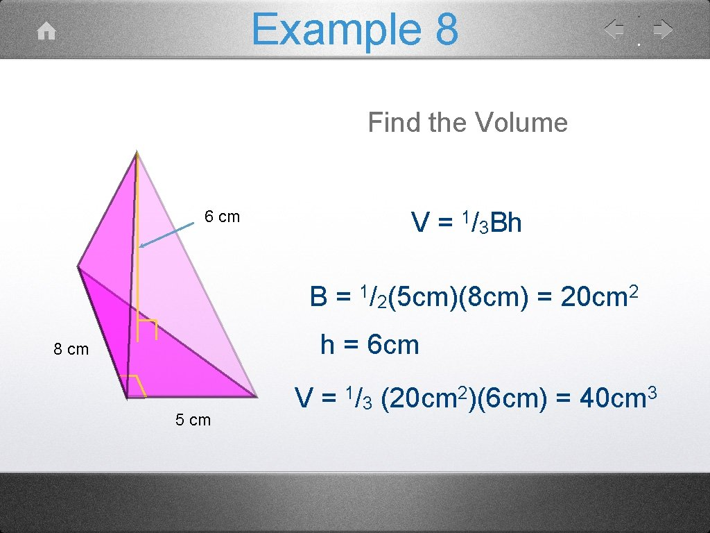 Example 8 Find the Volume 6 cm V = 1/3 Bh B = 1/2(5