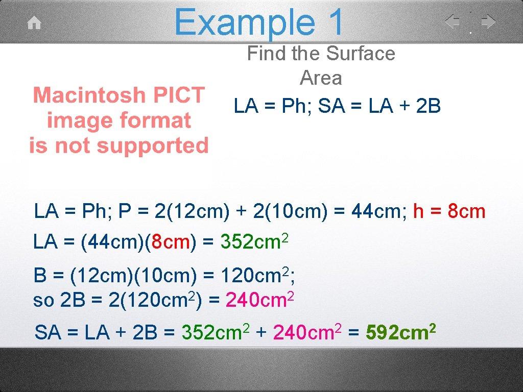 Example 1 Find the Surface Area LA = Ph; SA = LA + 2