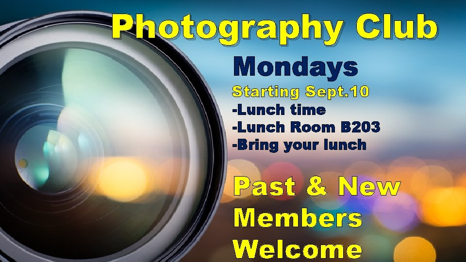 Photography Club Mondays Starting Sept. 10 -Lunch time -Lunch Room B 203 -Bring your