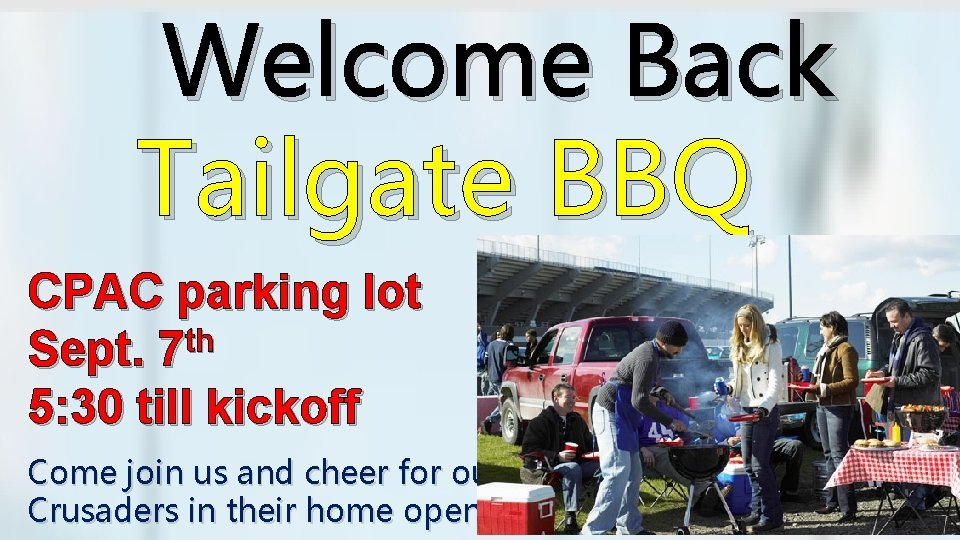Welcome Back Tailgate BBQ CPAC parking lot th Sept. 7 5: 30 till kickoff