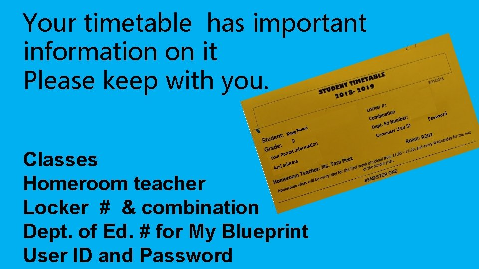 Your timetable has important information on it Please keep with you. Classes Homeroom teacher