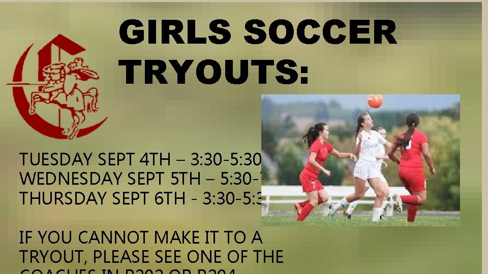 GIRLS SOCCER TRYOUTS: TUESDAY SEPT 4 TH – 3: 30 -5: 30 WEDNESDAY SEPT