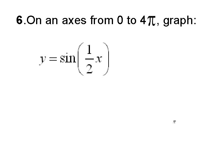 6. On an axes from 0 to 4 , graph: