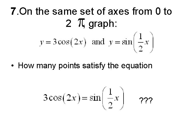 7. On the same set of axes from 0 to 2 , graph: •