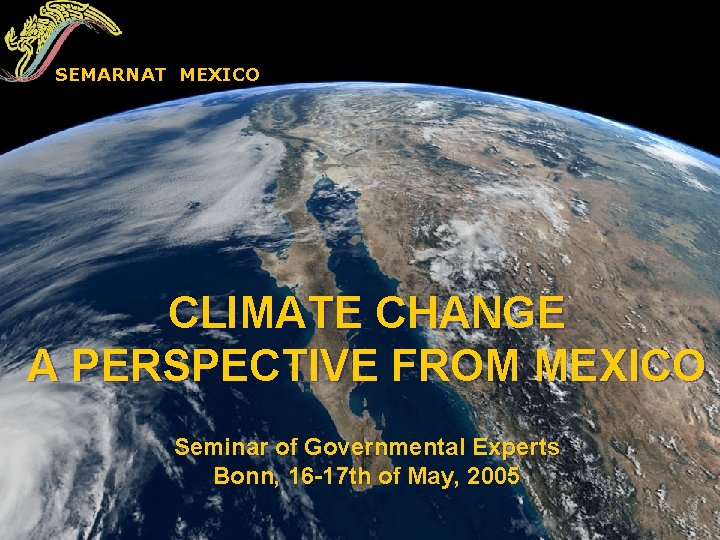 SEMARNAT MEXICO CLIMATE CHANGE A PERSPECTIVE FROM MEXICO Seminar of Governmental Experts Bonn, 16