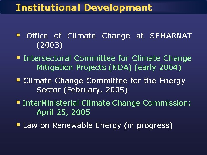 Institutional Development § Office of Climate Change at SEMARNAT (2003) § Intersectoral Committee for