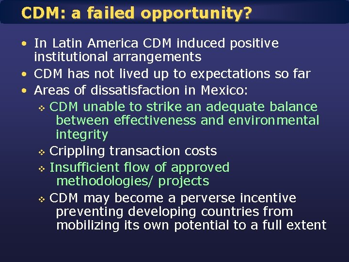 CDM: a failed opportunity? • In Latin America CDM induced positive institutional arrangements •