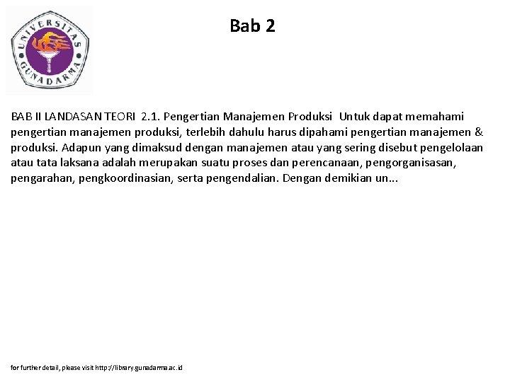 Bab 2 BAB II LANDASAN TEORI 2. 1. Pengertian Manajemen Produksi Untuk dapat memahami