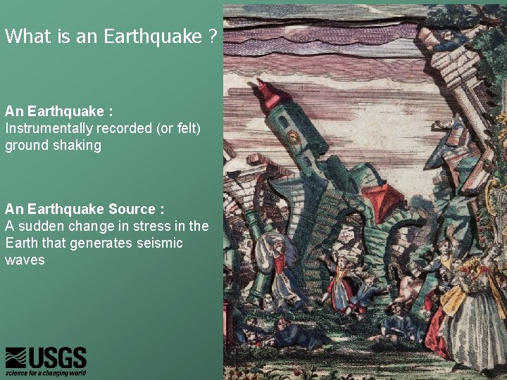 What is an Earthquake ? An Earthquake : Instrumentally recorded (or felt) ground shaking