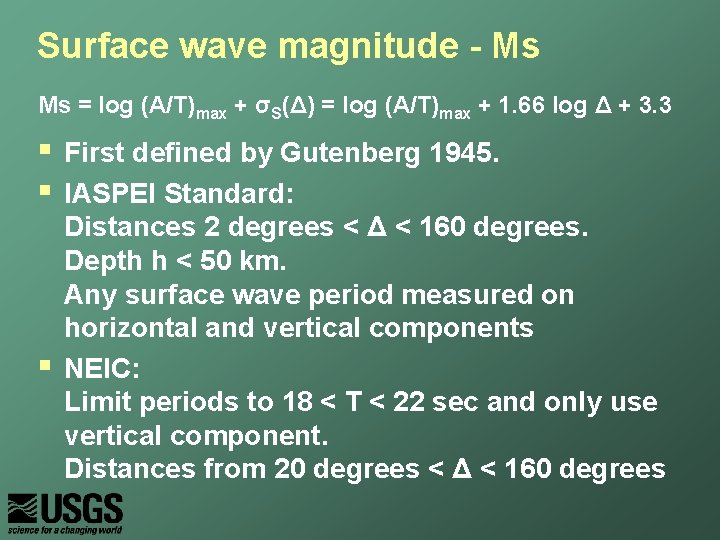 Surface wave magnitude - Ms Ms = log (A/T)max + σS(Δ) = log (A/T)max
