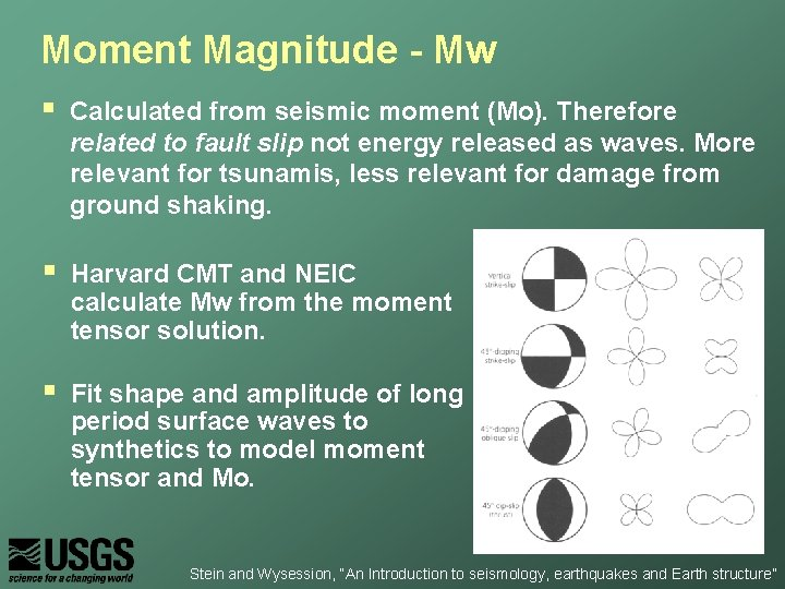 Moment Magnitude - Mw § Calculated from seismic moment (Mo). Therefore related to fault