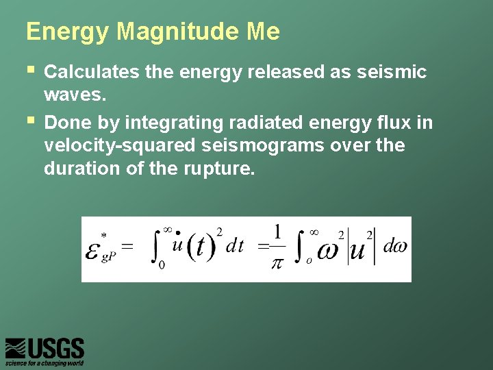 Energy Magnitude Me § § Calculates the energy released as seismic waves. Done by