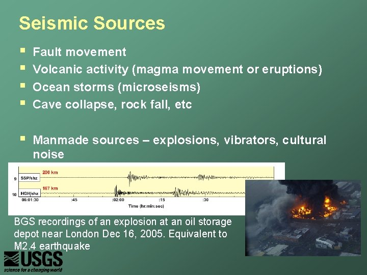 Seismic Sources § § Fault movement Volcanic activity (magma movement or eruptions) Ocean storms