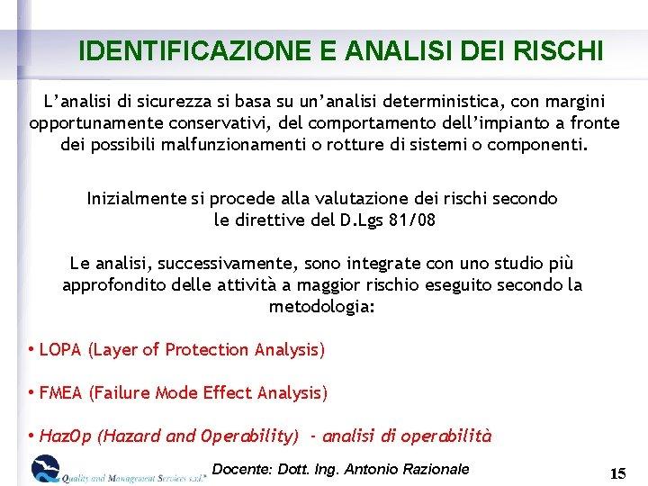 IDENTIFICAZIONE E ANALISI DEI RISCHI L'analisi di sicurezza si basa su un'analisi deterministica, con