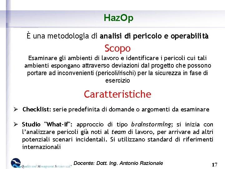 Haz. Op È una metodologia di analisi di pericolo e operabilità Scopo Esaminare gli