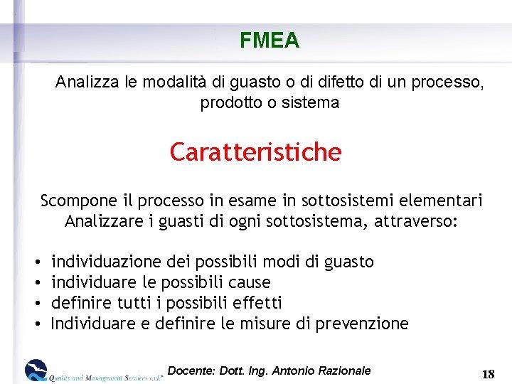 FMEA Analizza le modalità di guasto o di difetto di un processo, prodotto o