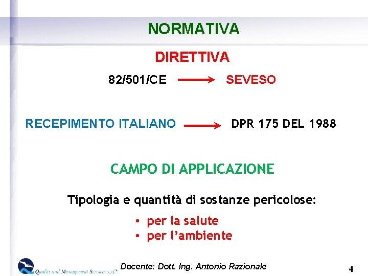 NORMATIVA DIRETTIVA 82/501/CE RECEPIMENTO ITALIANO SEVESO DPR 175 DEL 1988 CAMPO DI APPLICAZIONE Tipologia