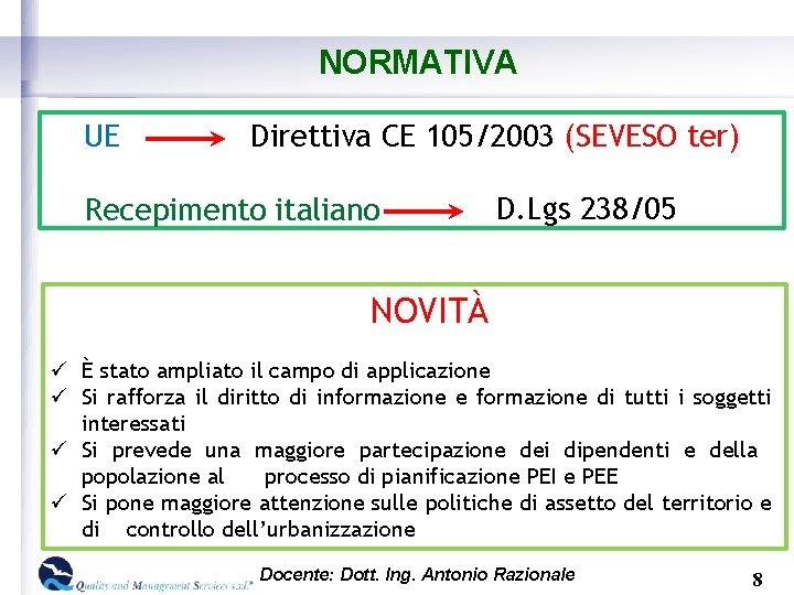 NORMATIVA UE Direttiva CE 105/2003 (SEVESO ter) Recepimento italiano D. Lgs 238/05 NOVITÀ ü