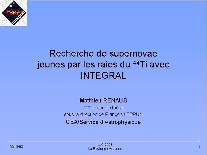 Recherche de supernovae jeunes par les raies du 44 Ti avec INTEGRAL Matthieu RENAUD