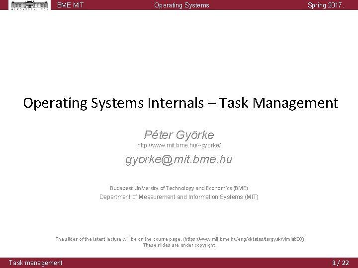BME MIT Operating Systems Spring 2017. Operating Systems Internals – Task Management Péter Györke