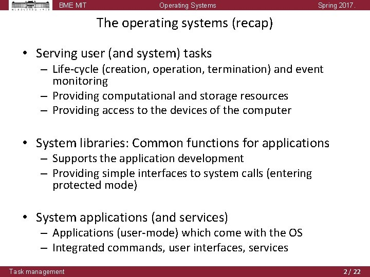 BME MIT Operating Systems Spring 2017. The operating systems (recap) • Serving user (and