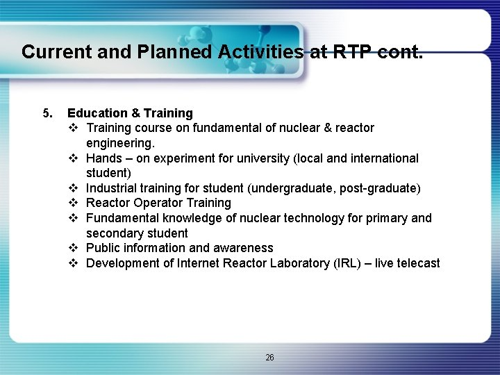 Current and Planned Activities at RTP cont. 5. Education & Training v Training course