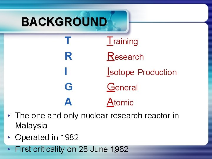BACKGROUND T R I G A Training Research Isotope Production General Atomic • The