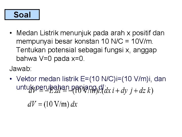Soal • Medan Listrik menunjuk pada arah x positif dan mempunyai besar konstan 10