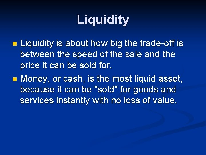 Liquidity is about how big the trade-off is between the speed of the sale