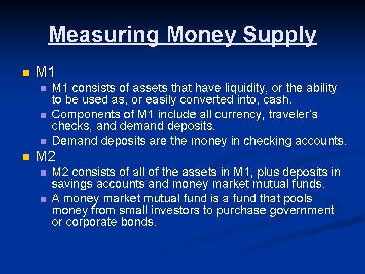 Measuring Money Supply n M 1 n n M 1 consists of assets that