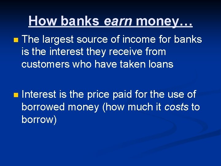 How banks earn money… n The largest source of income for banks is the