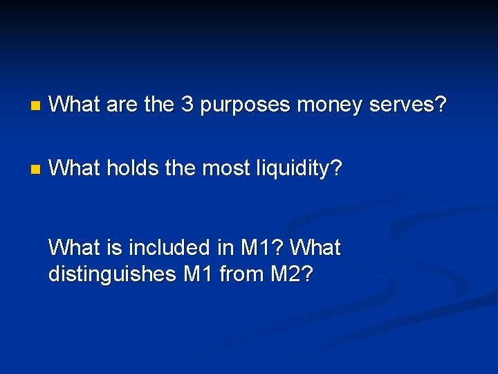 n What are the 3 purposes money serves? n What holds the most liquidity?